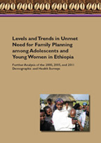 Cover of Levels and Trends in Unmet Need for Family Planning among Adolescents and Young Women in Ethiopia: Further Analysis of the 2000, 2005, and 2011 Demographic and Health Surveys (English)