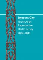 Cover of Indonesia Special, 2002-03 - Jayapura City - Indonesia YARHS (Young Adult Reproductive Health Survey) 2002-2003 (English)