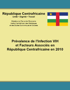Cover of Central African Republic MICS, 2010 - Prévalence de l'Infection VIH et Facteurs Associés en République Centrafricaine en 2010 (English, French)