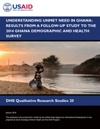 Cover of Understanding Unmet Need in Ghana: Results from a Follow-up Study to the 2014 Ghana Demographic and Health Survey (English)